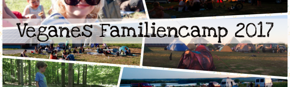 So war das Vegane Familiencamp 2017!