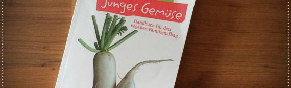 """Review: """"Vegane Eltern – junges Gemüse. Handbuch für den veganen Familienalltag"""""""
