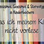 Kinderbücher: Was ich meinem Kind nicht vorlese